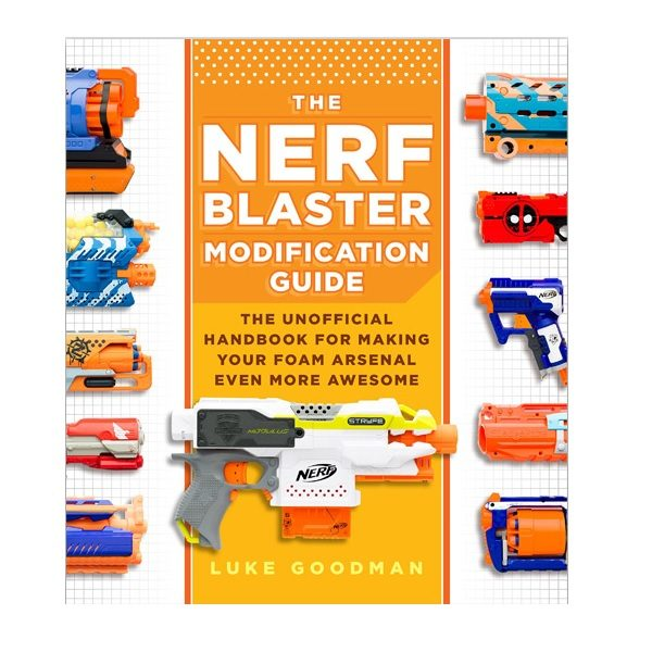 The Nerf Blaster Modification Guide Luke Goodman